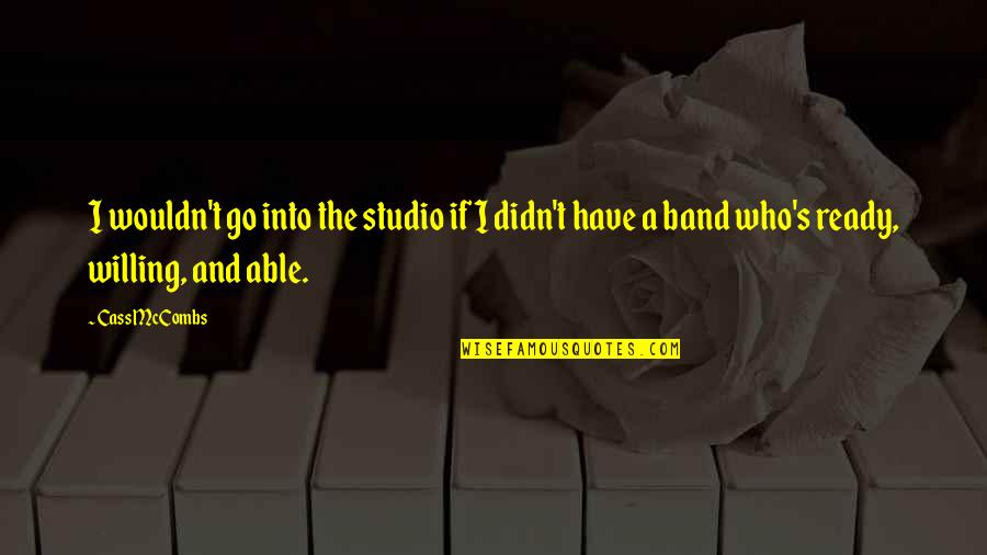 Studio C Quotes By Cass McCombs: I wouldn't go into the studio if I