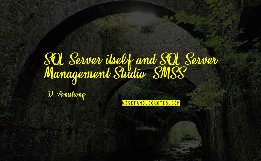 Studio C Quotes By D. Armstrong: SQL Server itself and SQL Server Management Studio