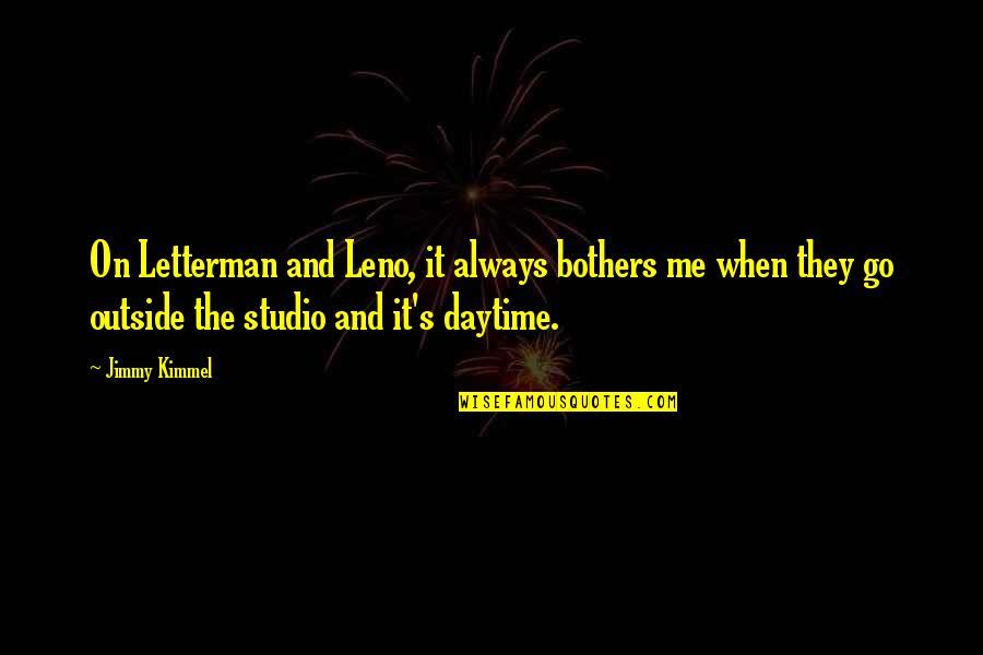 Studio C Quotes By Jimmy Kimmel: On Letterman and Leno, it always bothers me