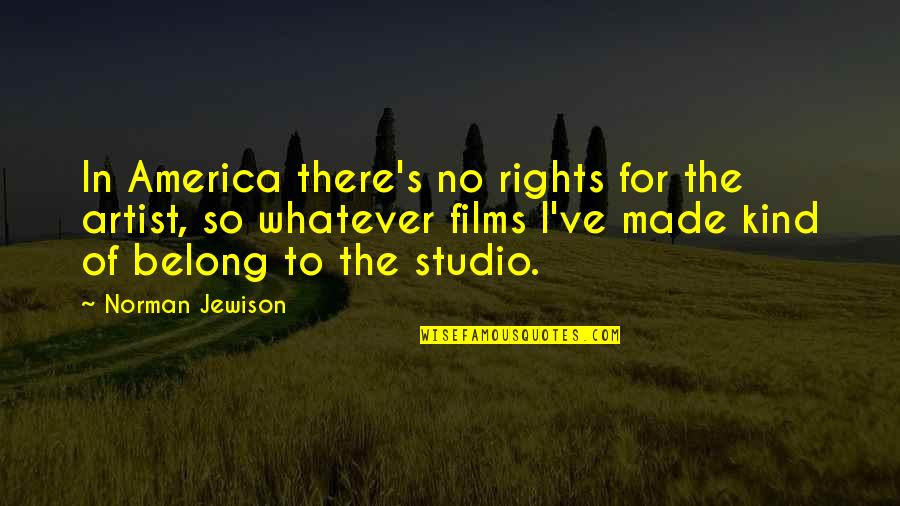 Studio C Quotes By Norman Jewison: In America there's no rights for the artist,