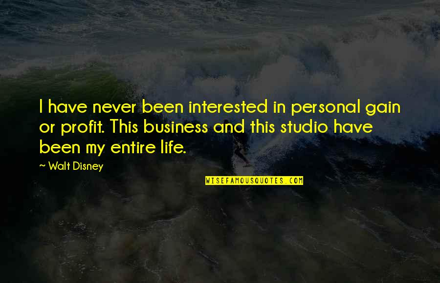 Studio C Quotes By Walt Disney: I have never been interested in personal gain