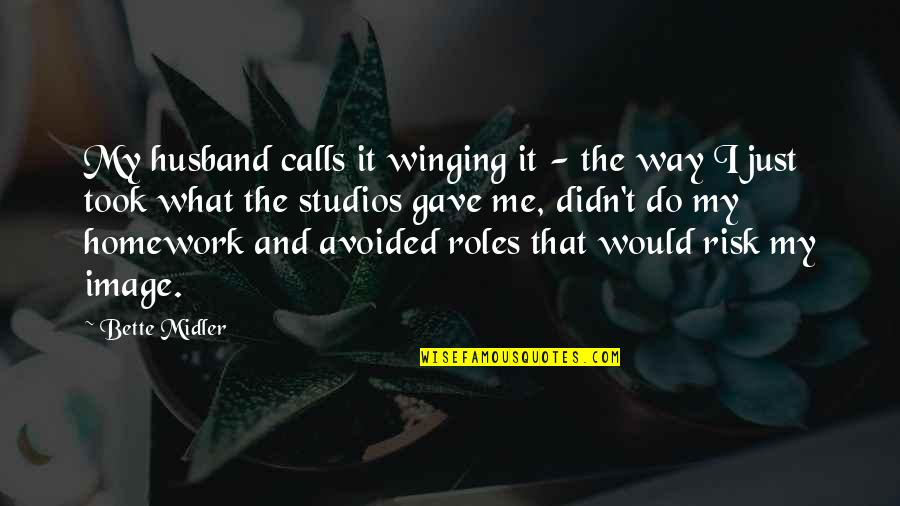 Studios Quotes By Bette Midler: My husband calls it winging it - the