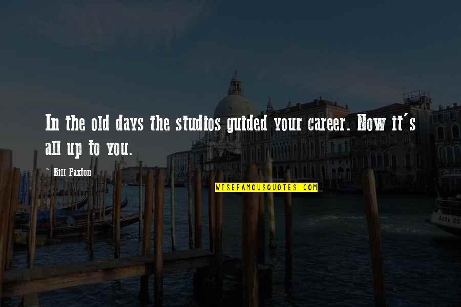 Studios Quotes By Bill Paxton: In the old days the studios guided your