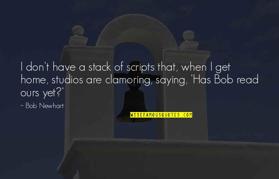 Studios Quotes By Bob Newhart: I don't have a stack of scripts that,