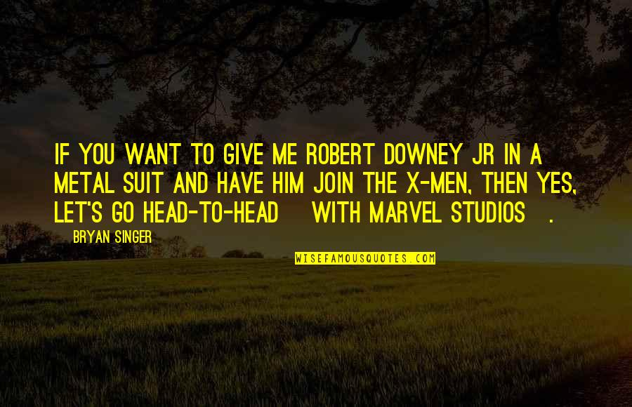 Studios Quotes By Bryan Singer: If you want to give me Robert Downey