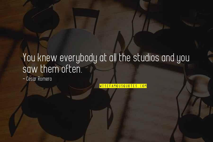 Studios Quotes By Cesar Romero: You knew everybody at all the studios and