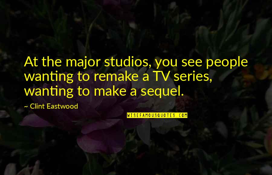 Studios Quotes By Clint Eastwood: At the major studios, you see people wanting
