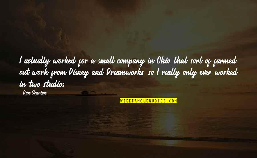 Studios Quotes By Dan Scanlon: I actually worked for a small company in