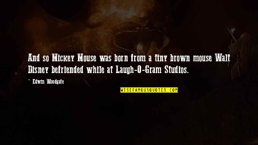 Studios Quotes By Edwin Woodgate: And so Mickey Mouse was born from a