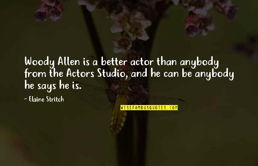 Studios Quotes By Elaine Stritch: Woody Allen is a better actor than anybody