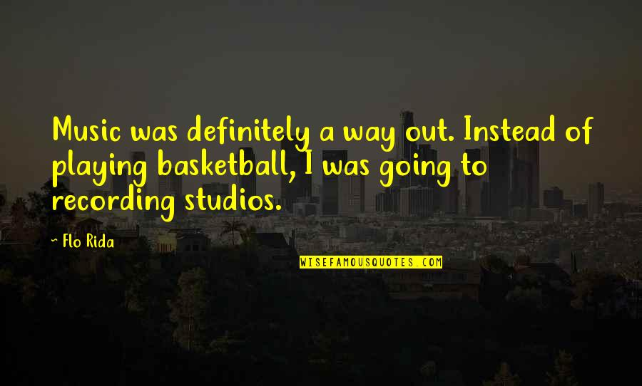 Studios Quotes By Flo Rida: Music was definitely a way out. Instead of
