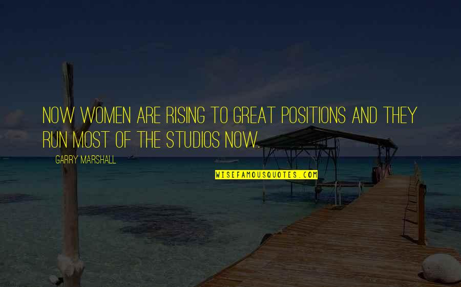 Studios Quotes By Garry Marshall: Now women are rising to great positions and