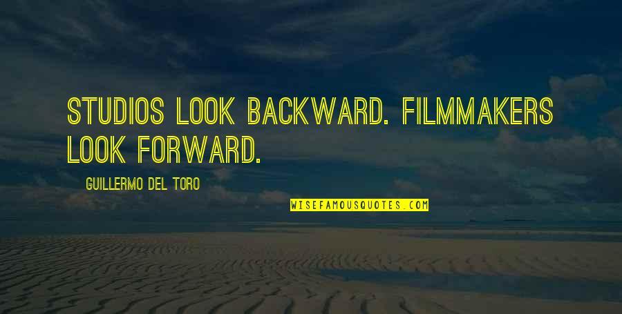 Studios Quotes By Guillermo Del Toro: Studios look backward. Filmmakers look forward.
