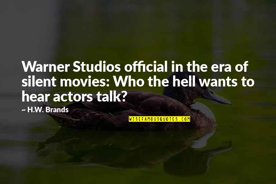 Studios Quotes By H.W. Brands: Warner Studios official in the era of silent