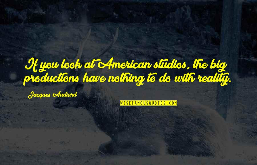 Studios Quotes By Jacques Audiard: If you look at American studios, the big