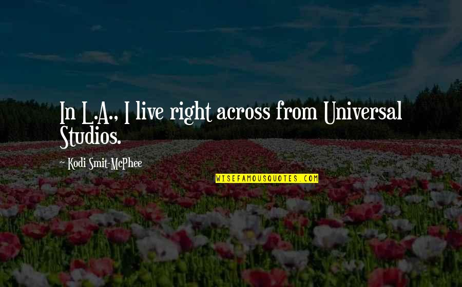 Studios Quotes By Kodi Smit-McPhee: In L.A., I live right across from Universal