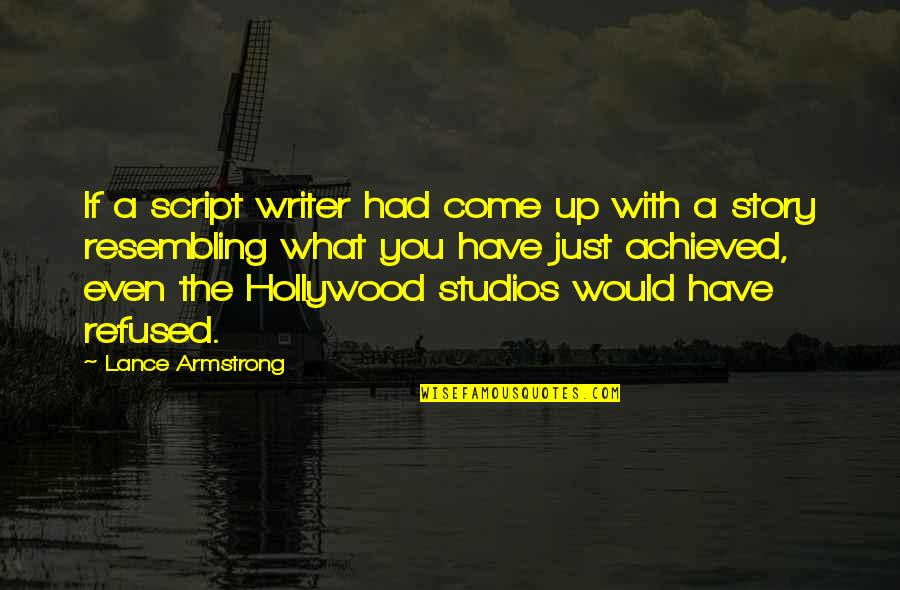 Studios Quotes By Lance Armstrong: If a script writer had come up with