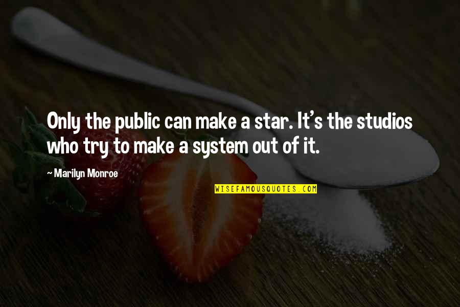 Studios Quotes By Marilyn Monroe: Only the public can make a star. It's