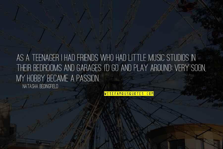 Studios Quotes By Natasha Bedingfield: As a teenager I had friends who had