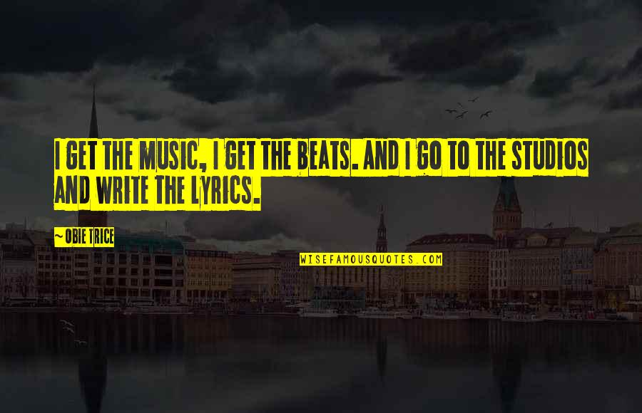 Studios Quotes By Obie Trice: I get the music, I get the beats.
