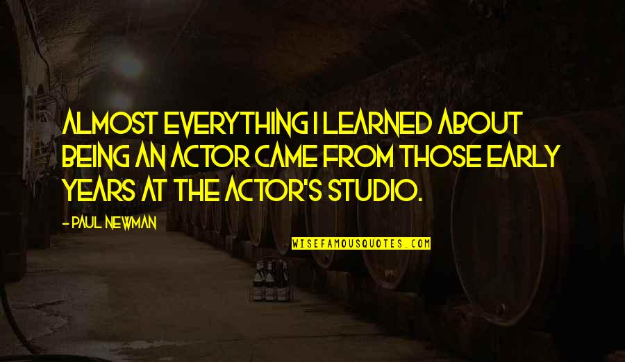 Studios Quotes By Paul Newman: Almost everything I learned about being an actor