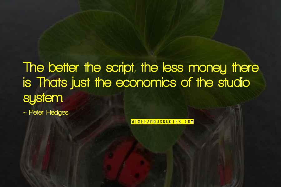 Studios Quotes By Peter Hedges: The better the script, the less money there