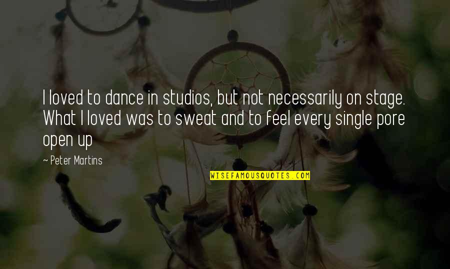 Studios Quotes By Peter Martins: I loved to dance in studios, but not