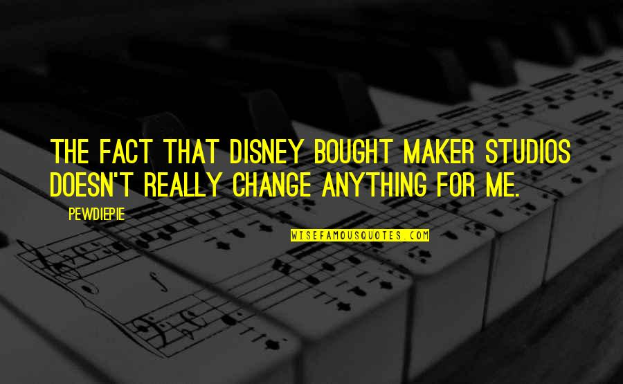 Studios Quotes By PewDiePie: The fact that Disney bought Maker Studios doesn't