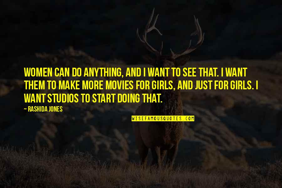 Studios Quotes By Rashida Jones: Women can do anything, and I want to