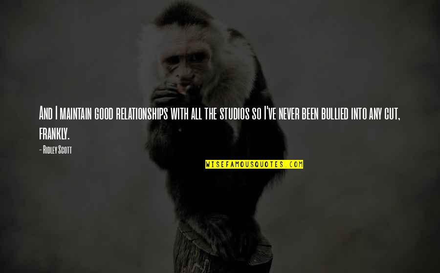 Studios Quotes By Ridley Scott: And I maintain good relationships with all the