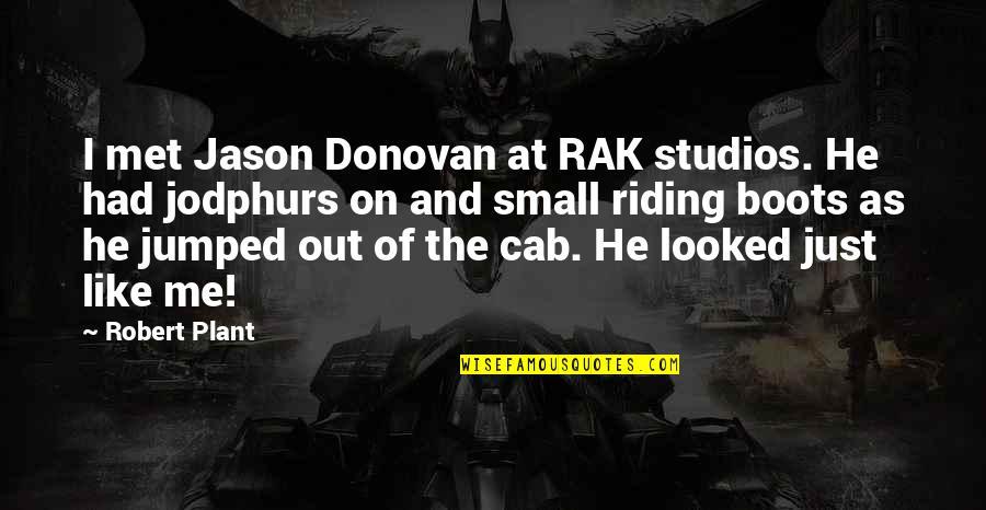 Studios Quotes By Robert Plant: I met Jason Donovan at RAK studios. He