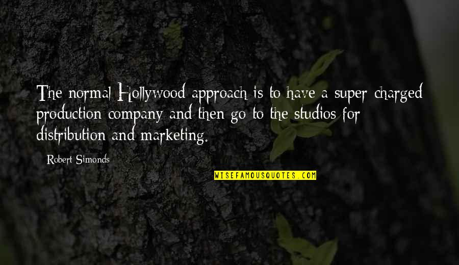 Studios Quotes By Robert Simonds: The normal Hollywood approach is to have a