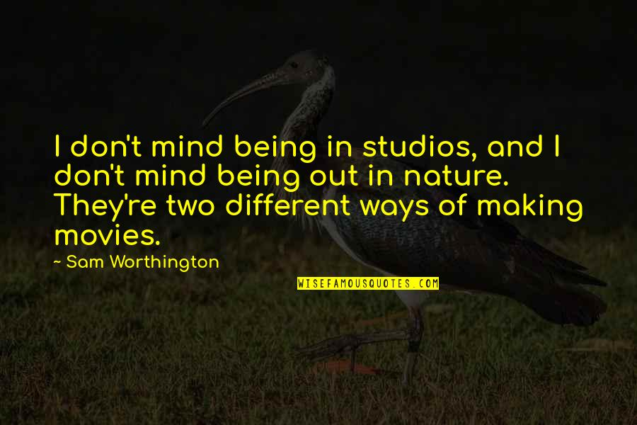 Studios Quotes By Sam Worthington: I don't mind being in studios, and I