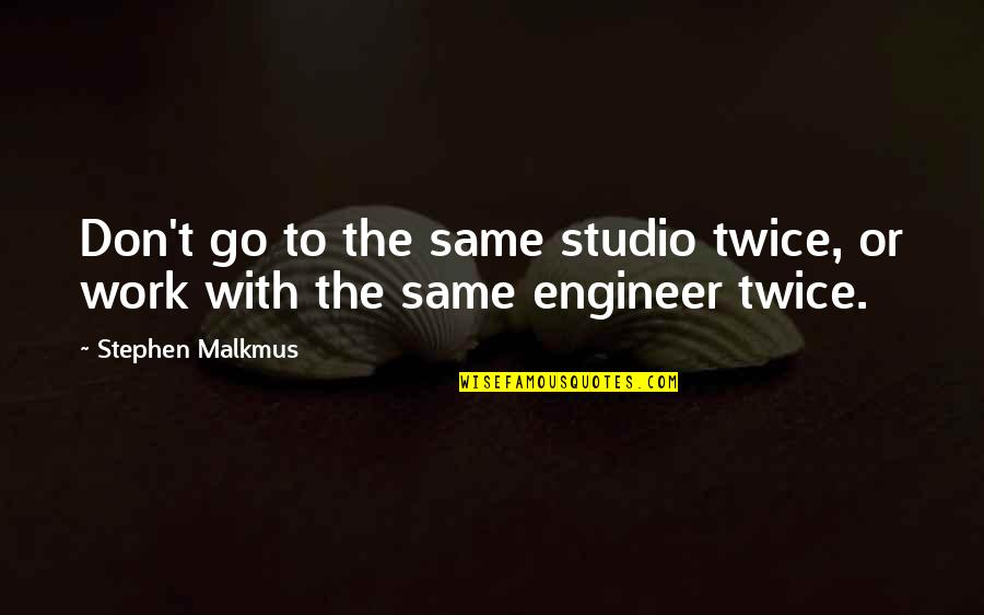Studios Quotes By Stephen Malkmus: Don't go to the same studio twice, or