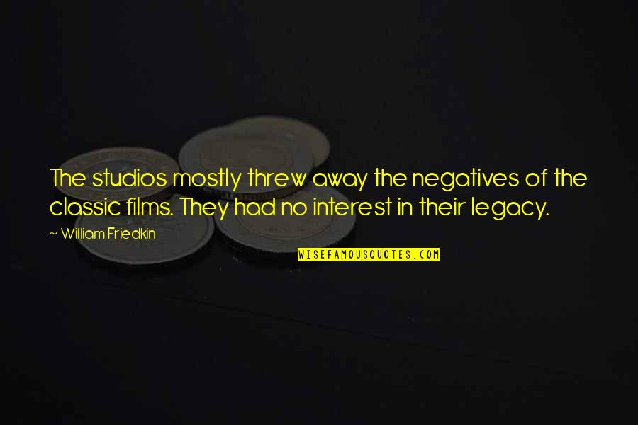 Studios Quotes By William Friedkin: The studios mostly threw away the negatives of