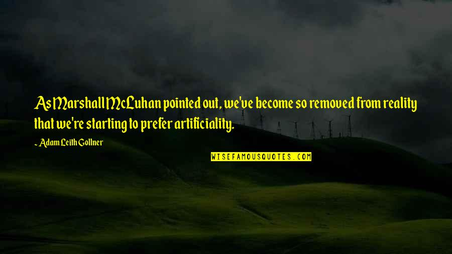 Studt Quotes By Adam Leith Gollner: As Marshall McLuhan pointed out, we've become so
