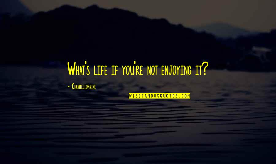 Studt Quotes By Chamillionaire: What's life if you're not enjoying it?