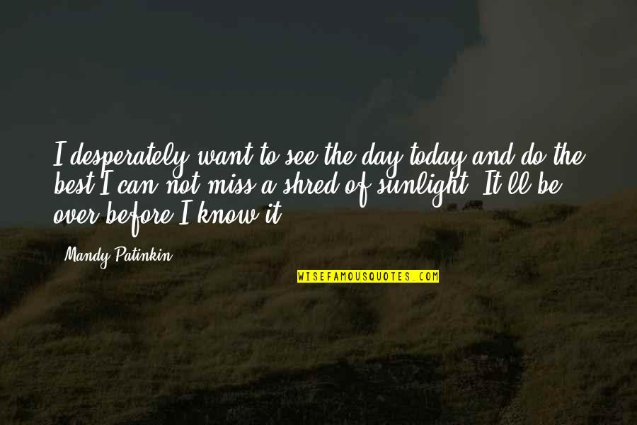 Studt Quotes By Mandy Patinkin: I desperately want to see the day today