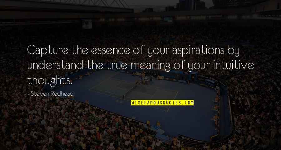 Studt Quotes By Steven Redhead: Capture the essence of your aspirations by understand