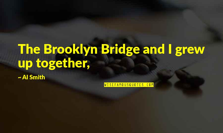 Study Leave Funny Quotes By Al Smith: The Brooklyn Bridge and I grew up together,
