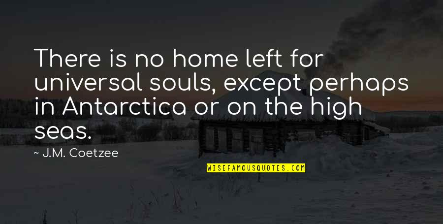 Study Leave Funny Quotes By J.M. Coetzee: There is no home left for universal souls,