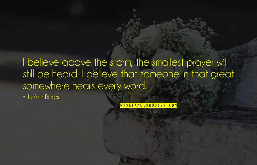 Study Leave Funny Quotes By LeAnn Rimes: I believe above the storm, the smallest prayer