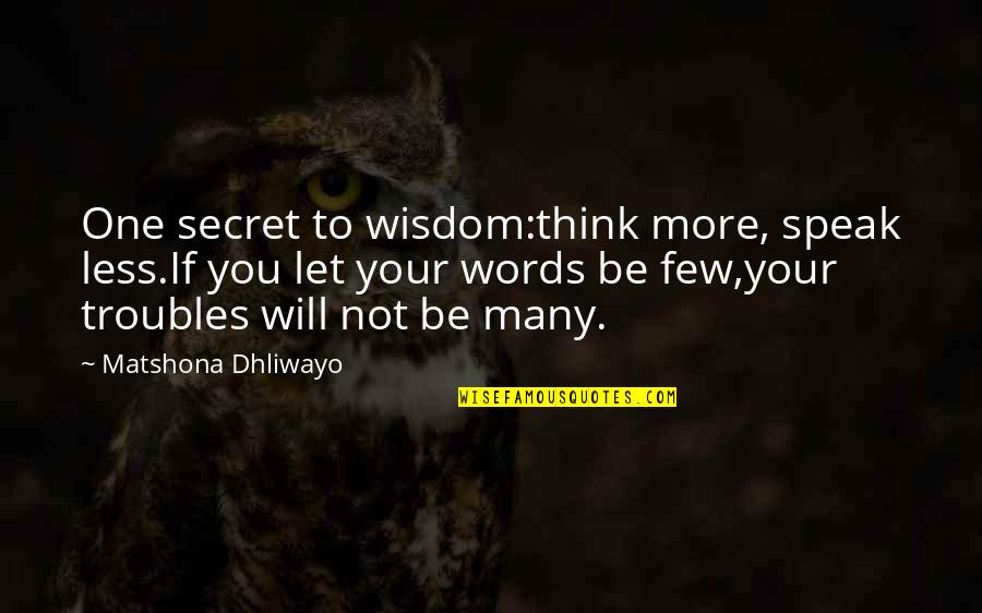 Study Leave Funny Quotes By Matshona Dhliwayo: One secret to wisdom:think more, speak less.If you