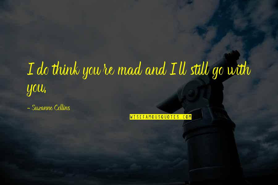 Study Leave Funny Quotes By Suzanne Collins: I do think you're mad and I'll still