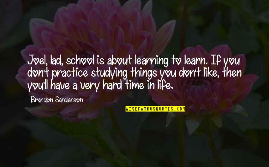 Studying Hard In School Quotes By Brandon Sanderson: Joel, lad, school is about learning to learn.