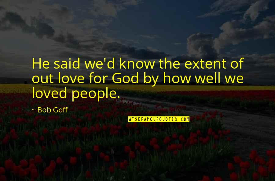 Studying Your Enemy Quotes By Bob Goff: He said we'd know the extent of out