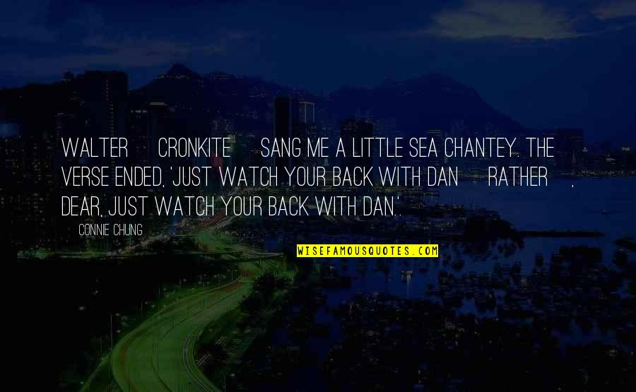 Studying Your Enemy Quotes By Connie Chung: Walter [Cronkite] sang me a little sea chantey.