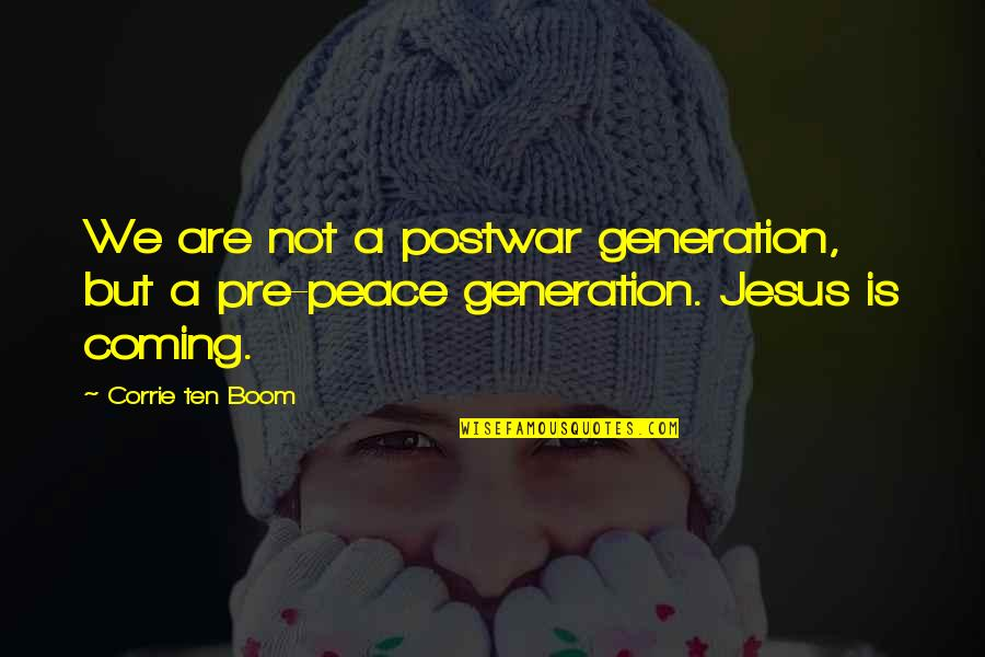 Studying Your Enemy Quotes By Corrie Ten Boom: We are not a postwar generation, but a