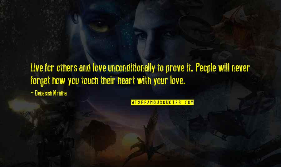 Studying Your Enemy Quotes By Debasish Mridha: Live for others and love unconditionally to prove