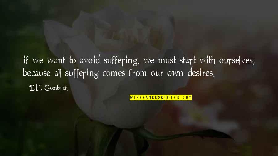 Studying Your Enemy Quotes By E.H. Gombrich: if we want to avoid suffering, we must